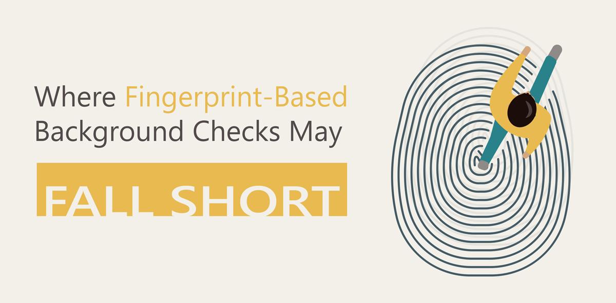 Blog-Fingerprint-Based-Background-Checks-Fall-Short