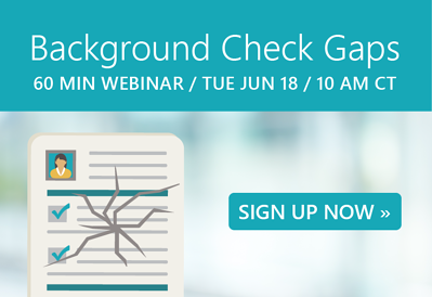 Upcoming Webinar | Background Check Gaps | June 18 @ 10 AM CT