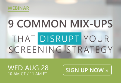 9 Common Mix-ups That Disrupt Your Screening Strategy  | Webinar on August 28 @ 11 AM ET