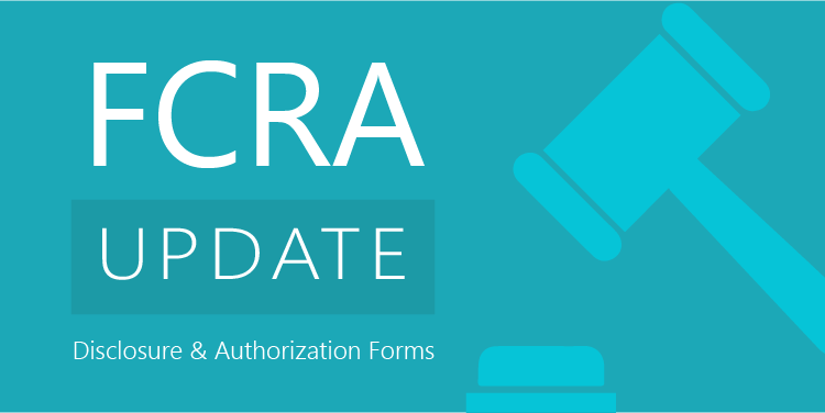 FCRA Update - Disclosure & Authorization Forms